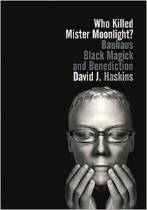 Buy Who Killed Mister Moonlight?: Bauhaus, Black Magick, and Benediction
