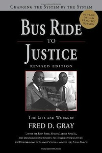 Buy Bus Ride to Justice: Changing the System by the System, the Life and Works of Fred Gray