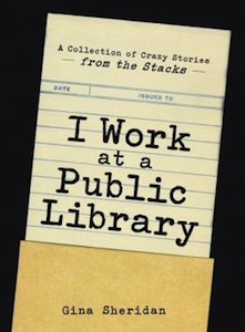 Buy I Work At A Public Library: A Collection of Crazy Stories from the Stacks