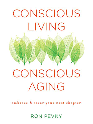 Conscious Living Conscious Aging, Ron Pevny, retirement, retirement living, retirement years