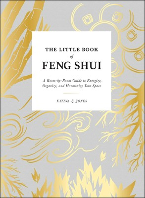 The Little Book of Feng Shui by Katina Z. Jones